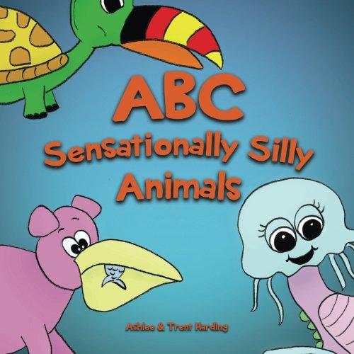 ABC of Sensationally Silly Animals Kids Alphabet ABC Books for Preschoolers and Kindergarten Children Preschool Toddlers and Kindergarten