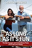 : As Long as It's Fun, the Epic Voyages and Extraordinary Times of Lin and Larry Pardey