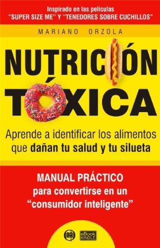 NUTRICIÓN TÓXICA - Aprende a identificar los alimentos que dañan tu salud y tu silueta (