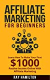 Affiliate Marketing: Learn How To Make Your First 00 Passive Income Online (affiliate marketing for beginners, make money online, affiliate program, internet marketing, work from home)