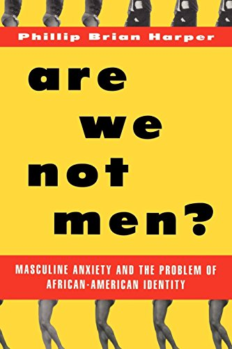 Search : Are We Not Men?: Masculine Anxiety and the Problem of African American Identity