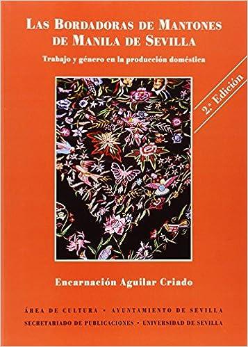 Las bordadoras de mantones de Manila de Sevilla: Amazon.es: Aguilar Criado,E.: Libros