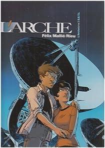 L'Arche, Tome 3 : S.E.T.I. par Félix