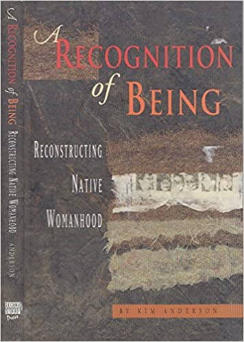 Book A Recognition of Being: Reconstructing Native Womanhood by Kim Anderson (2000-04-15)