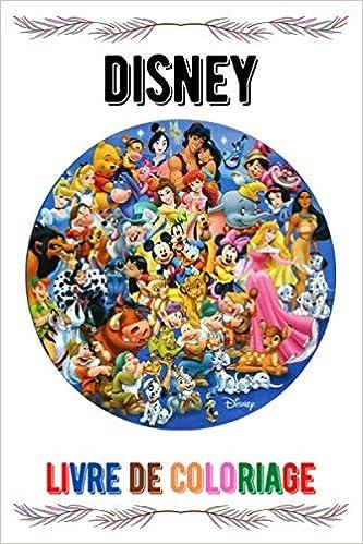 Disney Livre De Coloriage Disney Livres A Colorier Pour Enfants Et Adultes Livre De Coloriage Avec Des Pages A Colorier Amusantes Faciles Et 100 Pages Taille 6 9 French Edition