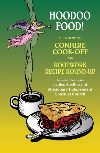 Hoodoo Food! The Best of the Conjure Cook-Off and Rootwork Recipe Round-Up Presented by the Ladies Auxiliary of Missionary Independent Spiritual Church