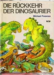 Die Ruckkehr Der Dinosaurier.: Michael Foreman: 9783922723301: Amazon