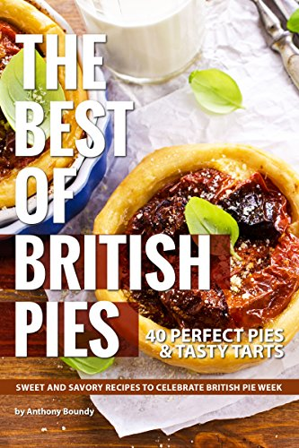 The Best of British Pies: 40 Perfect Pies & Tasty Tarts Sweet and Savory Recipes to Celebrate British Pie Week (Best Eclair Filling Recipe)
