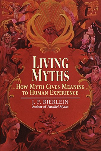 Living Myths: How Myth Gives Meaning to Human Experience by Wellspring/Ballantine