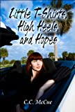 Little T-Shirts, High Heels, and Hopes, C. C. McCue, 1607494477