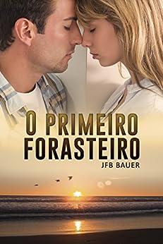 O Primeiro Forasteiro (Amor e culpa em coincidências indesejadas do destino Livro 1) por [Bauer, JFB]