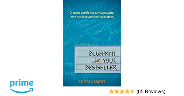 Amazon blueprint your bestseller organize and revise any amazon blueprint your bestseller organize and revise any manuscript with the book architecture method 9780399162152 stuart horwitz books malvernweather Images