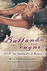 Ballando coi Ragni (balletto, fantasy, ballerine, danza classica): Lo spettacolo di Regina (Italian Edition)