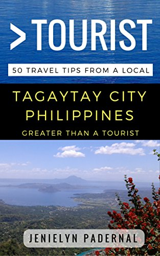 Greater Than a Tourist – Tagaytay City Philippines: 50 Travel Tips from a Local