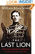 #10: The Last Lion: Volume 1: Winston Churchill: Visions of Glory, 1874 - 1932