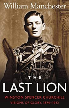 The Last Lion: Volume 1: Winston Churchill: Visions of Glory, 1874 - 1932 by [Manchester, William]