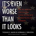 It's Even Worse Than It Looks: How the American Constitutional System Collided with the New Politics of Extremism | Thomas E. Mann,Norman J. Ornstein