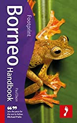 Borneo Handbook, 3rd: Travel guide to Borneo (Footprint - Handbooks)