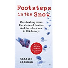 Footsteps in the Snow: One Shocking Crime. Two Shattered Families. And the Coldest Case in U.S. History
