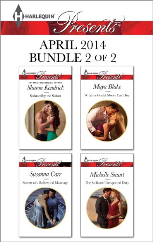 Harlequin Presents April 2014 - Bundle 2 of 2: Seduced by the Sultan\Secrets of a Bollywood Marriage\What the Greek's Money Can't Buy\The Sicilian's Unexpected Duty (Secrets Of A Bollywood Marriage)