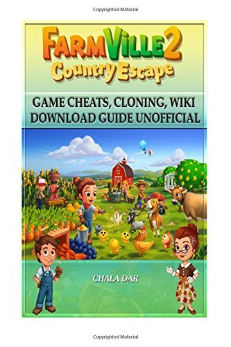Farmville 2 Country Escape Game Cheats, Cloning, Wiki Download Guide Unofficial By Chala Dar 2016-07-06