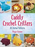 Cuddly Crochet Critters: 26 Animal Patterns