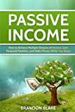 Passive Income: How to Achieve Multiple Streams of Income, Gain Financial Freedom, and Make Money While You Sleep (multiple streams, e-commerce, step by step guide)