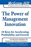 img - for The Power of Management Innovation: 24 Keys for Accelerating Profitability and Growth (McGraw-Hill Professional Education) book / textbook / text book