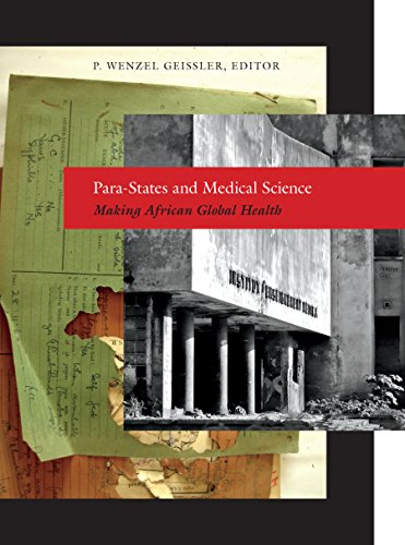 Download Para-States and Medical Science: Making African Global Health (Critical Global Health: Evidence, Efficacy, Ethnography) Pdf