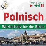 Polnisch - Wortschatz für die Reise: 1000 wichtige Wörter und Wendungen (Hören & Lernen) | Dorota Guzik