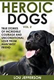 Heroic Dogs Volume 2: True Stories of Incredible Courage and Unconditional Love from Man's Best Friend