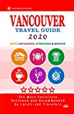 Vancouver Travel Guide 2020: Shops, Arts, Entertainment and Good Places to Drink and Eat in Vancouver, Canada (Travel Guide 2020)