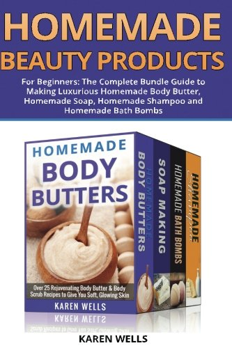 Homemade Beauty Products for Beginners: The Complete Bundle Guide to Making Luxurious Homemade Soap, Homemade Body Butter, & Homemade Shampoo Recipes (Best Homemade Body Lotion)