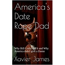 America's Date Rape Dad: Why Bill Cosby did It and Why America didn't give a Damn