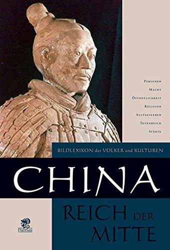 Bildlexikon der Völker und Kulturen: China: Reich der Mitte