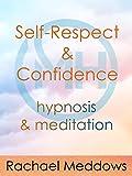Self-Respect & Confidence, Hypnosis & Meditation with Rachael Meddows