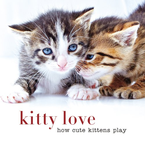 Kitty Love: How Cute Kittens Play pdf epub