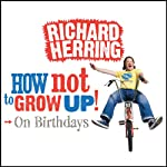 On Birthdays: How Not to Grow Up | Richard Herring