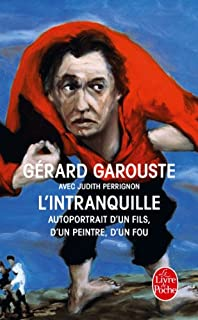 L'intranquille : autoportrait d'un fils, d'un peintre, d'un fou, Garouste, Gérard