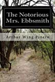 img - for The Notorious Mrs. Ebbsmith by Arthur Wing Pinero (2015-04-23) book / textbook / text book