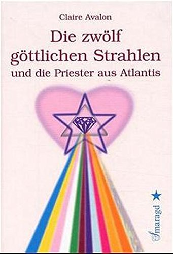 Die zwölf göttlichen Strahlen und die Priester aus Atlantis Taschenbuch – 1. Februar 2001 Claire Avalon Smaragd Verlag 3934254128 Esoterik