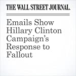 Emails Show Hillary Clinton Campaign's Response to Fallout | Byron Tau,Colleen McCain Nelson