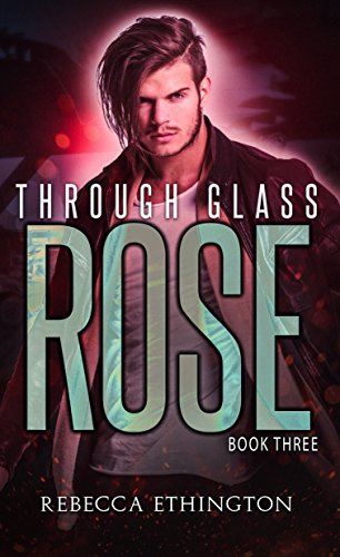 The Rose: Through Glass, Book Three
