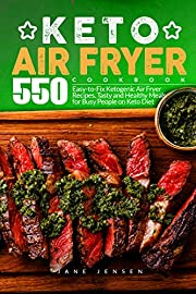 Keto Air Fryer Cookbook: 550 Easy-to-Fix Ketogenic Air Fryer Recipes. Tasty and Healthy Meals for Busy People on Keto Diet