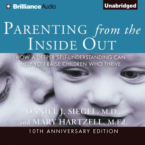 Parenting from the Inside Out: How a Deeper Self-Understanding Can Help You Raise Children Who Thrive by Brilliance Audio