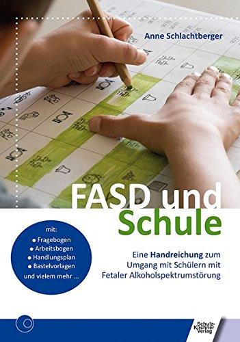 FASD und Schule: Eine Handreichung zum Umgang mit Schülern mit Fetaler Alkoholspektrumstörung