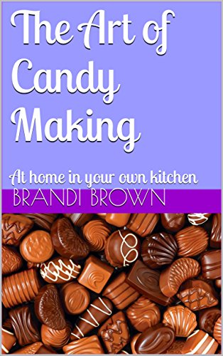 The Art of Candy Making: At home in your own kitchen