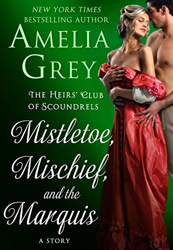 Mistletoe, Mischief, and the Marquis (The Heirs' Club) by [Grey, Amelia]