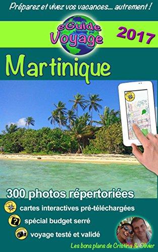 eGuide Voyage: Martinique: Découvrez cette île des Caraïbes aux plages paradisiaques, sable fin et eau turquoise, nature exotique et autres merveilles! (French Edition)