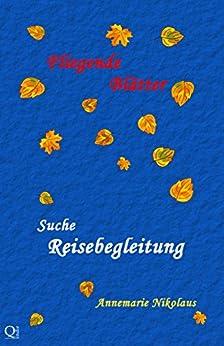 Suche Reisebegleitung (Fliegende Blätter 1) (German Edition) by [Nikolaus, Annemarie, Crusius, Detlev, Rieger, Elsa, Tengler, Manuela, Nekro, Norman, Schwerdt, Wolfgang]